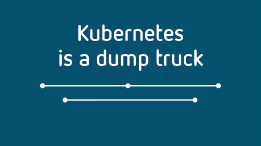 Kubernetes is a dump truck e-book download