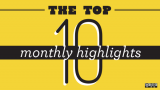 The top ten monthly highlights