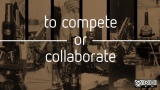 to compete or collaborate
