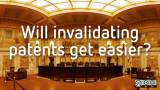will invalidating patents get easier?