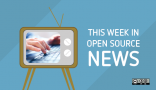 Open source weekly news roundup