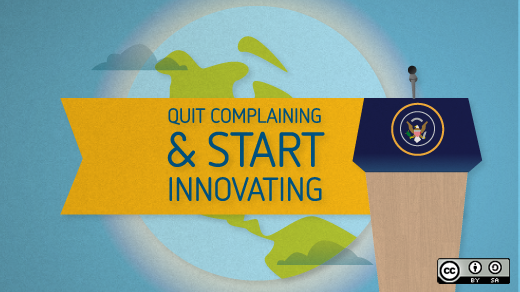 Quit complaining and start innovating.