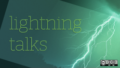 Lightning talks.