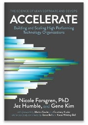 Accelerate, The Science of Lean Software and DevOps: Building and Scaling High Performing Technology Organizations